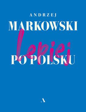 Andrzej Markowski - Lepiej po polsku