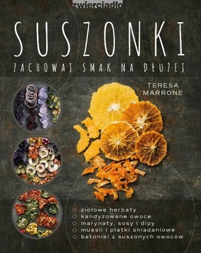 Teresa Marrone - Suszonki. Zachowaj smak na dłużej / Teresa Marrone - The Beginner's Guide To Dehydrating Food. How To Preserve All Your Favorite, Vegetables, Fruits, Meats And Herbs