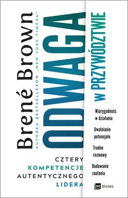 Brené Brown - Odwaga w przywództwie. Cztery kompetencje autentycznego lidera