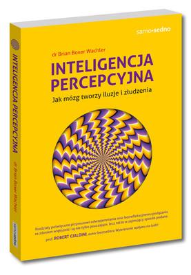 Brian Boxer Wachler - Inteligencja percepcyjna. Jak mózg tworzy iluzje i złudzenia