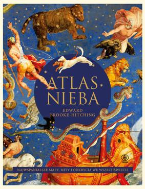 Edward Brooke-Hitching - Atlas nieba. Najwspanialsze mapy, mity i odkrycia we wszechświecie