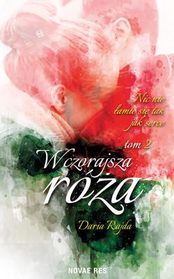 Daria Rajda - Wczorajsza róża. Nic nie łamie się tak jak serce. Tom 2