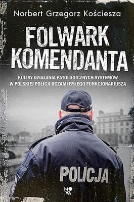Norbert Grzegorz Kościesza - Folwark komendanta. Kulisy działania patologicznych systemów w polskiej policji oczami byłego funkcjonariusza