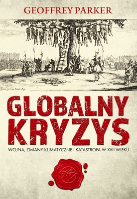 Geoffrey Parker - Globalny kryzys. Wojna, zmiany klimatyczne i katastrofa w XVII wieku