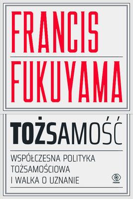 Francis Fukuyama - Tożsamość. Wspólczesna polityka tożsamościowa i walka o uznanie