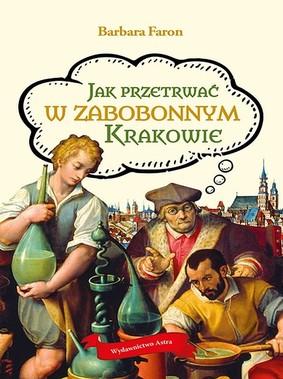 Barbara Faron - Jak przetrwać w zabobonnym Krakowie
