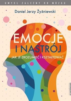 Daniel Jerzy Żyżniewski - Emocje i nastrój. Jak je zrozumieć i kształtować