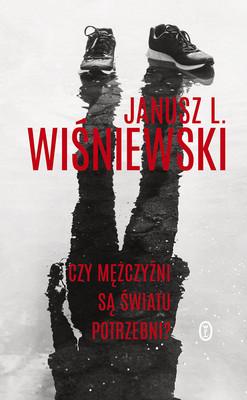 Janusz L. Wiśniewski - Czy mężczyźni są światu potrzebni?