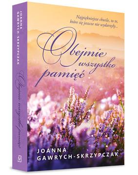 Joanna Gawrych-Skrzypczak - Obejmie wszystko pamięć