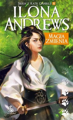 Ilona Andrews - Magia zmienia. Kate Daniels. Tom 8
