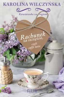 Karolina Wilczyńska - Rachunek za szczęście, czyli caffe latte