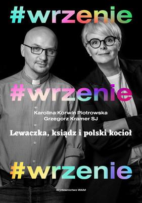 Karolina Korwin Piotrowska, Grzegorz Kramer - #WRZENIE. Lewaczka, ksiądz i polski kocioł