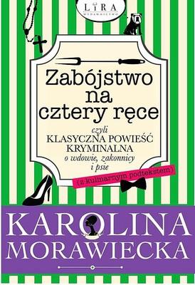 Karolina Morawiecka - Zabójstwo na cztery ręce czyli klasyczna powieść kryminalna o wdowie, zakonnicy i psie