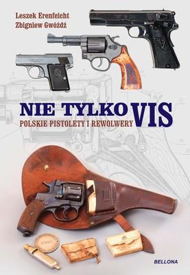 Leszek Erenfeicht, Zbigniew Gwóźdź - Nie tylko Vis. Polskie pistolety i rewolwery