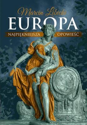 Marcin Libicki - Europa. Najpiękniejsza opowieść