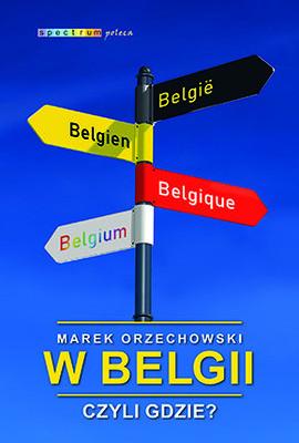 Marek Orzechowski - W Belgii, czyli gdzie?
