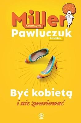 Katarzyna Miller, Monika Pawluczuk - Być kobietą i nie zwariować