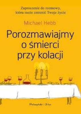 Michael Hebb - Porozmawiajmy o śmierci przy kolacji