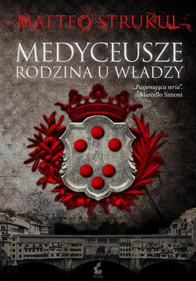 Matteo Strukul - Medyceusze. Rodzina u władzy / Matteo Strukul - I Medici. Una Dinastia Al Potere