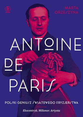 Marta Orzeszyna - Antoine de Paris. Polski geniusz światowego fryzjerstwa