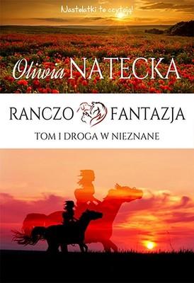 Oliwia Natecka - Droga w nieznane. Ranczo Fantazja. Tom 1