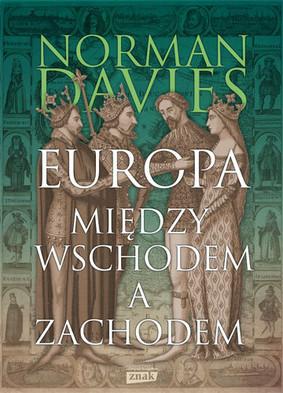 Norman Davies - Europa - między Wschodem a Zachodem