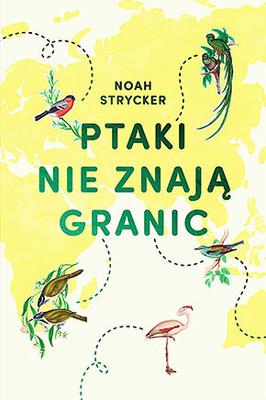Noah Strycker - Ptaki nie znają granic / Noah Strycker - Birding Without Borders