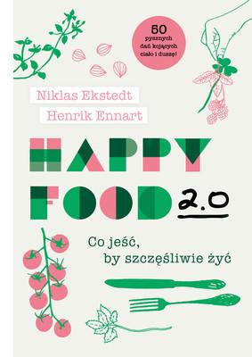 Niklas Ekstedt, Henrik Ennart - Happy Food 2.0. Co jeść, by szczęśliwie żyć
