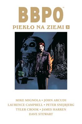 Mike Mignola, John Arcudi - Piekło na Ziemi. BBPO. Tom 3