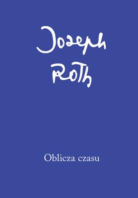 Philip Roth - Oblicza czasu. Felietony z roku 1920