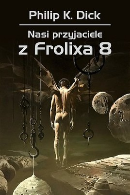 Philip K. Dick - Nasi przyjaciele z Frolixa 8