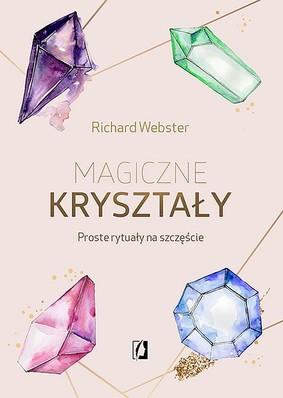 Richard Webster - Magiczne kryształy. Proste rytuały na szczęście