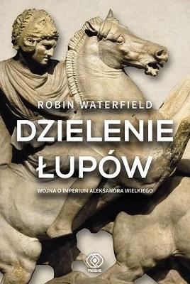 Robin Waterfield - Dzielenie łupów. Wojna o imperium Aleksandra Wielkiego