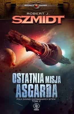 Robert J. Szmidt - Ostatnia misja Asgarda. Pola dawno zapomnianych bitew. Tom 5