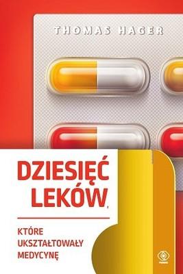 Thomas Hager - Dziesięć leków, które ukształtowały medycynę