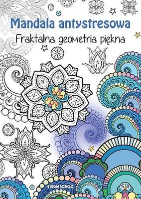Tamara Michałowska - Fraktalna geometria piękna. Mandala antystresowa