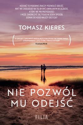 Tomasz Kieres - Nie pozwól mu odejść
