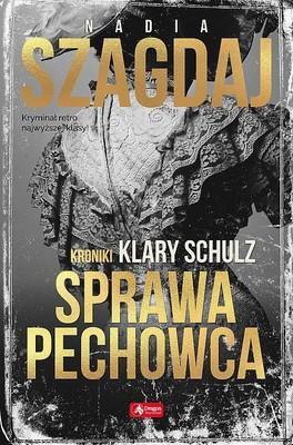 Nadia Szagdaj - Sprawa pechowca. Kroniki Klary Schulz