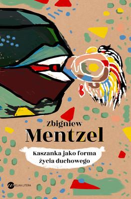Zbigniew Mentzel - Kaszanka jako forma życia duchowego