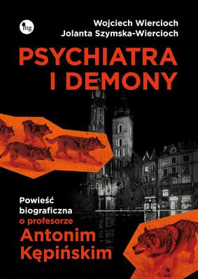 Wojciech Wiercioch, Jolanta Szymska-Wiercioch - Psychiatra i demony. Powieść biograficzna o profesorze Antonim Kępińskim