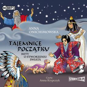 Anna Onichimowska - Tajemnice Początku. Mity o stworzeniu świata