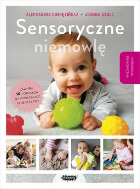 Aleksandra Charęzińska, Joanna Szulc - Sensoryczne niemowlę