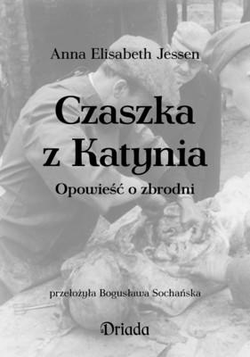 Anna Elisabeth Jessen - Czaszka z Katynia. Opowieść o zbrodni