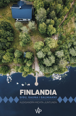 Aleksandra Juntunen-Michta - Finlandia. Sisu, sauna i salmiakki