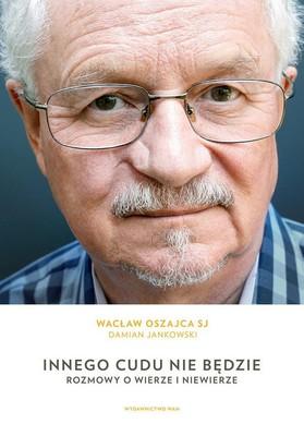 Damian Jankowski, Wacław Oszajca - Innego cudu nie będzie. Rozmowy o wierze i niewierze
