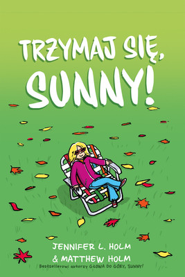 Jennifer L. Holm, Matthew Holm - Trzymaj się, Sunny!