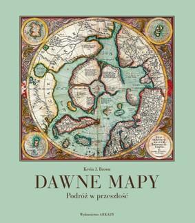 Kevin J. Brown - Dawne mapy. Podróż w przeszłość