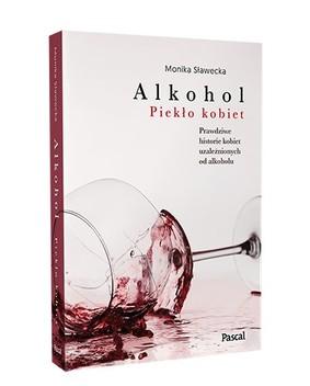 Monika Sławecka - Alkohol. Piekło kobiet