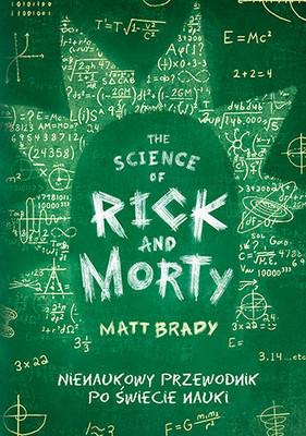 Matt Brady - The Science of Rick and Morty. Nienaukowy przewodnik po świecie nauki