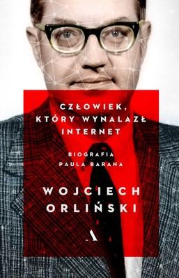 Wojciech Orliński - Człowiek, który wynalazł internat. Biografia Paula Barana